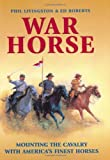 War Horse: Mounting the Cavalry with Americas Finest Horses