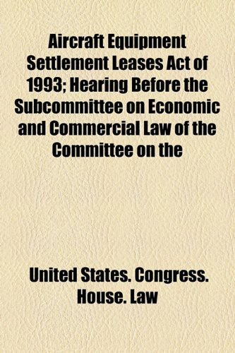 Aircraft Equipment Settlement Leases Act of 1993; Hearing Before the Subcommittee on Economic and Commercial Law of the Committee on the