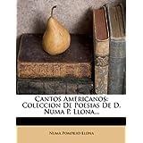 Cantos Americanos: Coleccion de Poesias de D. Numa P. Llona...