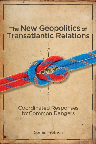 The New Geopolitics of Transatlantic Relations: Coordinated Responses to Common Dangers