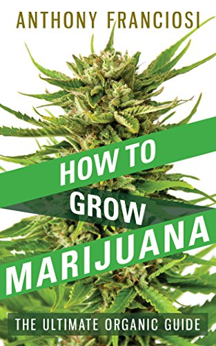 How To Grow Marijuana: The Ultimate Organic Guide