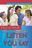 A Parent's Guide to Effectively Communicating with Your Child: How to Speak So Your Toddler and Preschooler Will Listen and Do What You Say