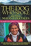 The Dog Who Spoke and More Mayan Folktales: El perro que habló y más cuentos mayas