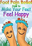 Foot Pain Relief or How to Make Your Feet Feel Happy