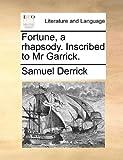 Fortune, a Rhapsody. Inscribed to Mr Garrick.
