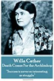 "Willa Cather - Death Comes For the Archbishop: ""Success is never so interesting as struggle."""