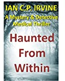Haunted From Within : A Mystery &amp; Detective Medical Thriller (Omnibus Edition containing both Book One and Book Two) (Borrow FREE with Prime membership)