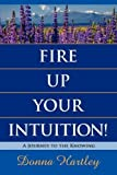img - for Fire Up Your Intuition: A Journey to the Knowing Paperback - June 20, 2011 book / textbook / text book