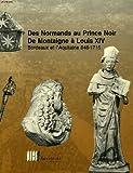 echange, troc COLLECTIF - Des normands au prince noir, de montaigne a louis xiv, bordeaux et l'aquitaine 848-1715