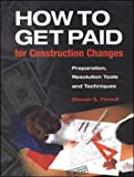 How to Get Paid for Construction Changes: Preparation, Resolution Tools and Techniques