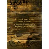 Service & sport in the Sudan a record of administration in the Anglo-Egyptian Sudan. 3