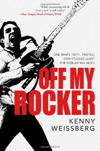 Off My Rocker: One Man's Tasty, Twisted, Star-Studded Quest for Everlasting Music by Kenny Weissberg, Mr. Media Interviews