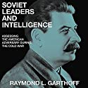 Soviet Leaders and Intelligence: Assessing the American Adversary During the Cold War Hörbuch von Raymond L. Garthoff Gesprochen von: Will Tulin