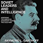 Soviet Leaders and Intelligence: Assessing the American Adversary During the Cold War | Raymond L. Garthoff