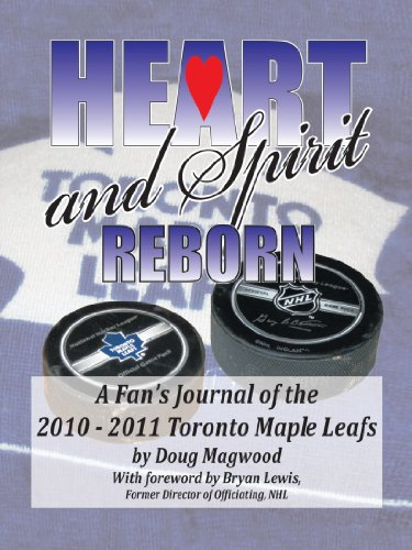 Heart and Spirit Reborn: A Fan's Journal of the 2010-2011 Toronto Maple Leafs