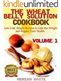 The Wheat Belly Solution Cookbook (Vol. 1): Low Cost, Simple Recipes to Lose the Weight and Regain Your Health (English Edition)