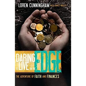 Daring to Live on the Edge: The Adventure of Faith and Finances (From Loren Cunningham) Loren Cunningham and Janice Rogers