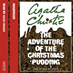 The Adventure of the Christmas Pudding (       UNABRIDGED) by Agatha Christie Narrated by Hugh Fraser