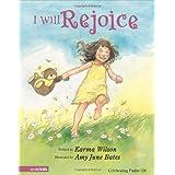 I Will Rejoice: Celebrating Psalm 118 ~ Karma Wilson