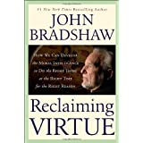 Reclaiming Virtue: How We Can Develop the Moral Intelligence to Do the Right Thing at the Right Time for the Right Reason ~ John Bradshaw