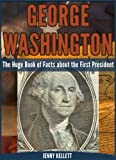 The George Washington Fact Book: Facts about George Washington (Facts about Presidents)