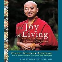 The Joy of Living: Unlocking the Secret & Science of Happiness (       gekürzt) von Yongey Mingyur, Eric Swanson Gesprochen von: Eric Swanson, Jason Scott Campbell