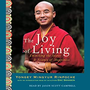 The Joy of Living: Unlocking the Secret & Science of Happiness | [Yongey Mingyur, Eric Swanson]