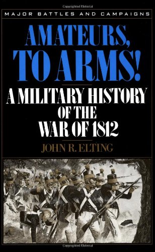 Amateurs, To Arms!: A Military History Of The War Of 1812...