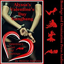 Alyssa's Valentine's Day Gangbang: A Rough BDSM Group Sex Erotica Story Audiobook by Melanie Daunting Narrated by Reagan West