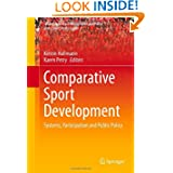 Comparative Sport Development: Systems, Participation and Public Policy (Sports Economics, Management and Policy...