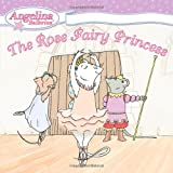 Katharine Holabird The Rose Fairy Princess (Angelina Ballerina (8x8))