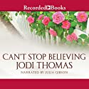 Can't Stop Believing: A Harmony Novel Audiobook by Jodi Thomas Narrated by Julia Gibson