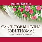 Can't Stop Believing: A Harmony Novel   Jodi Thomas