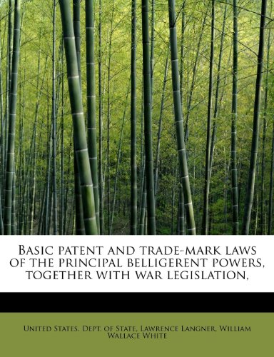 Basic patent and trade-mark laws of the principal belligerent powers, together with war legislation,