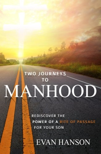 Two Journeys To Manhood: Rediscover The Power Of A Rite of Passage For Your Son (Passage Of Power compare prices)