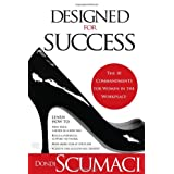 Designed For Success: The 10 Commandments for Women in the Workplace ~ Dondi Scumaci