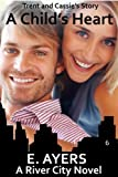 A Childs Heart (Trent & Cassies Story) (A River City Novel)