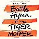 The Battle Hymn of the Tiger Mother (       UNABRIDGED) by Amy Chua Narrated by Amy Chua