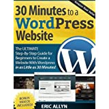 30 Minutes to a Wordpress Website - The ULTIMATE Step-By-Step Guide for Beginners to Create a Website With Wordpress in as Little as 30 Minutes! ~ Eric Allyn