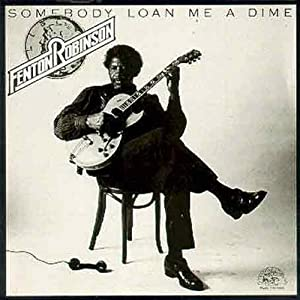 Somebody Loan Me A Dime by Fenton Robinson