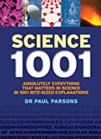 Science 1001: Absolutely Everything That Matters in Science in 1001 Bite-Sized Explanations