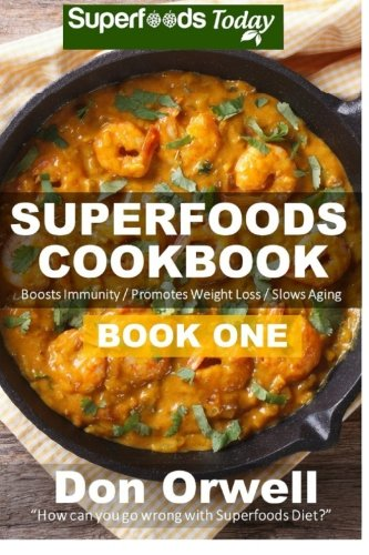 Superfoods Cookbook: Book One: 75+ Recipes of Quick & Easy Cooking, Low Fat Cooking, Gluten Free Cooking, Wheat Free Cooking, Low Cholesterol Cooking, ... - weight loss plan for women) (Volume 29)