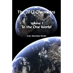 The 2012 Chronicles: To The One World (Volume 1)
