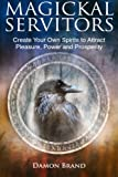 Magickal Servitors: Create Your Own Spirits to Attract Pleasure, Power and Prosperity