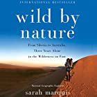 Wild by Nature: From Siberia to Australia, Three Years Alone in the Wilderness on Foot Hörbuch von Sarah Marquis, Stephanie Hellert - Translator Gesprochen von: Emily Lawrence