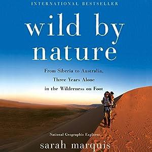 Wild by Nature: From Siberia to Australia, Three Years Alone in the Wilderness on Foot Hörbuch von Sarah Marquis, Stephanie Hellert - Translator Gesprochen von: Emily Lawrence