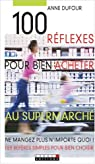 100 r�flexes pour bien acheter au supermarch� par Dufour