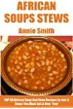 Top 30 African Soup & Stew Recipes In Just 3 Steps (English Edition)