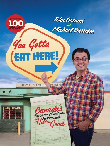 You Gotta Eat Here!: Canada's Favourite Hometown Restaurants and Hidden Gems by John Catucci, Michael Vlessides