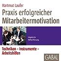 Praxis erfolgreicher Mitarbeitermotivation: Techniken - Instrumente - Arbeitshilfen Hörbuch von Hartmut Laufer Gesprochen von: Heiko Grauel, Sonngard Dressler